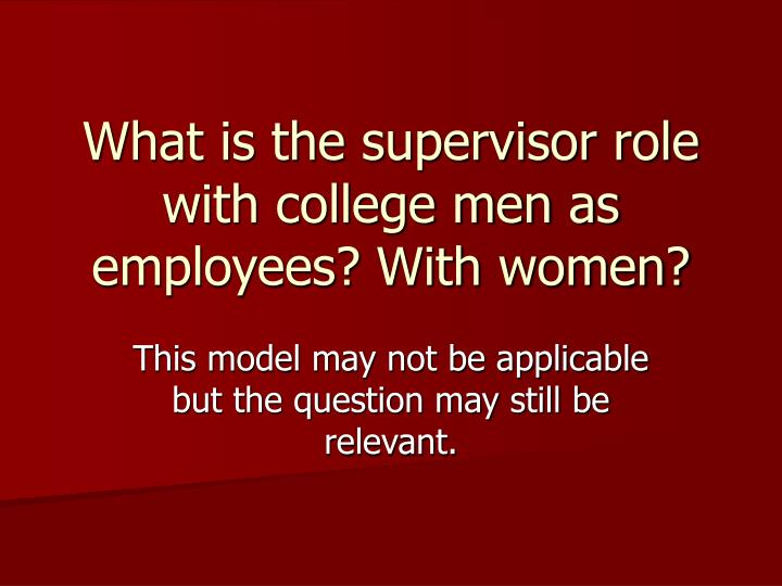 What is the supervisor role with college men as employees? With women?