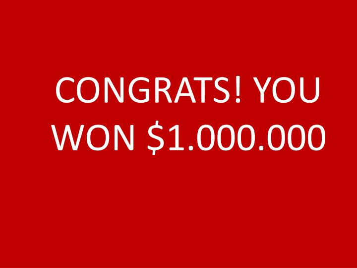 CONGRATS! YOU WON $1.000.000