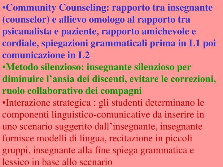 Community Counseling: rapporto tra insegnante (counselor) e allievo omologo al rapporto tra psicanalista e paziente, rapporto amichevole e cordiale, spiegazioni grammaticali prima in L1 poi comunicazione in L2