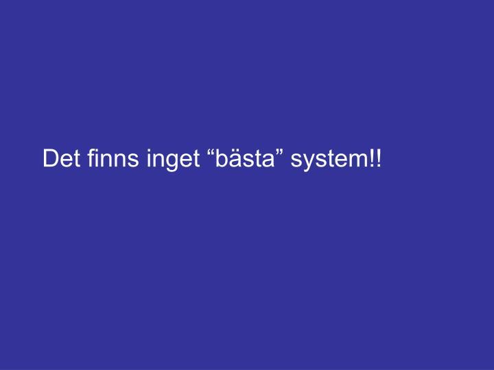 """Det finns inget """"bästa"""" system!!"""