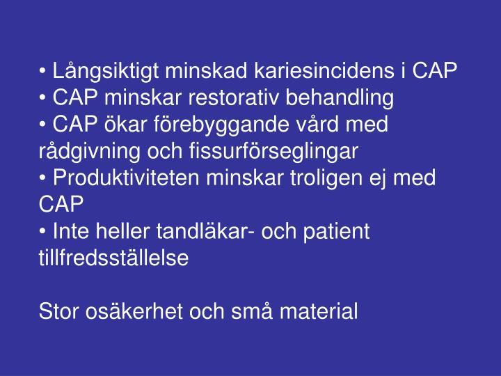 • Långsiktigt minskad kariesincidens i CAP