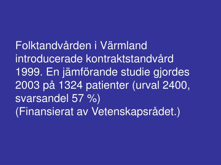 Folktandvården i Värmland introducerade kontraktstandvård 1999. En jämförande studie gjordes 2003 på 1324 patienter (urval 2400, svarsandel 57 %)