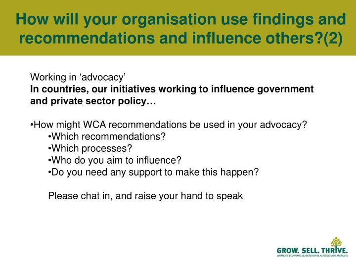 How will your organisation use findings and recommendations and influence others?(2)