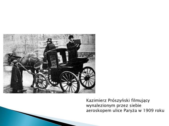 Kazimierz Prószyński filmujący wynalezionym przez siebie aeroskopem ulice Paryża w 1909 roku