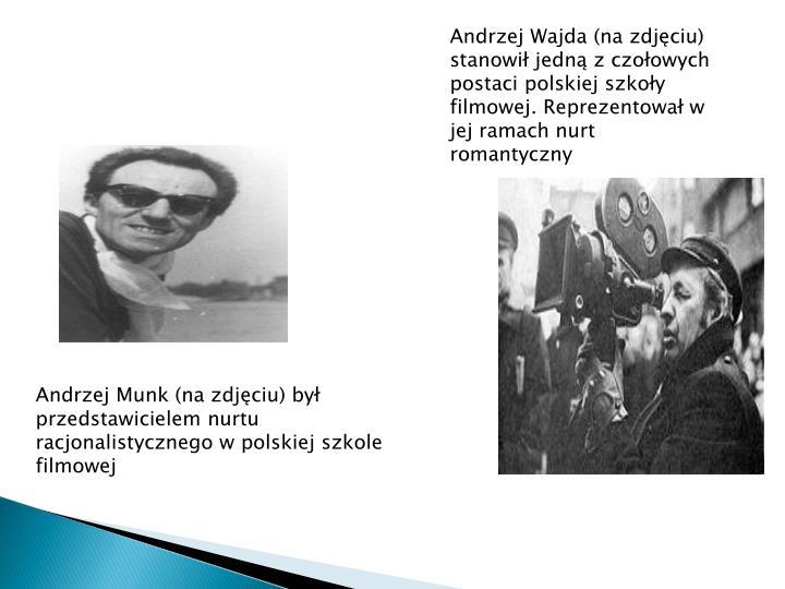 Andrzej Wajda (na zdjęciu) stanowił jedną z czołowych postaci polskiej szkoły filmowej. Reprezentował w jej ramach nurt romantyczny