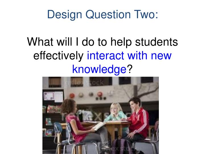 Design question two what will i do to help students effectively interact with new knowledge