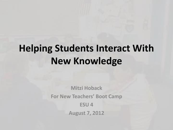 Helping students interact with new knowledge