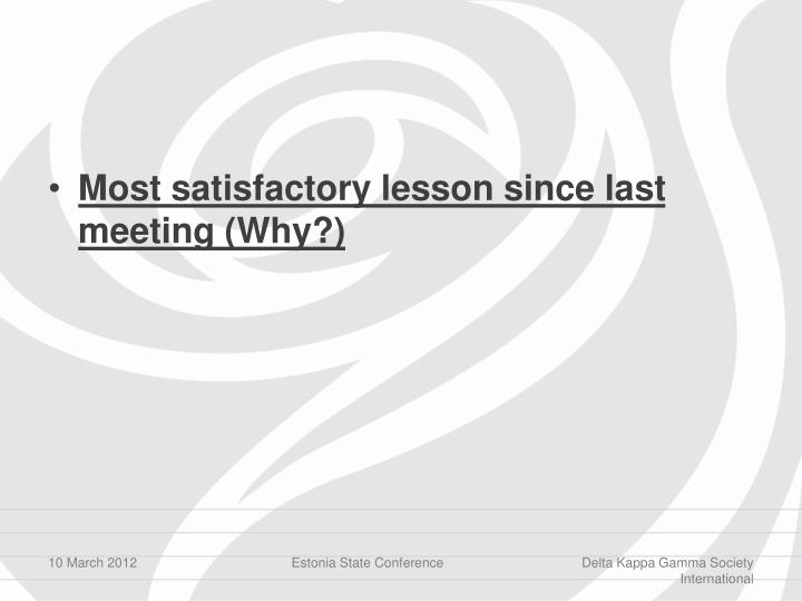 Most satisfactory lesson since last meeting (Why?)