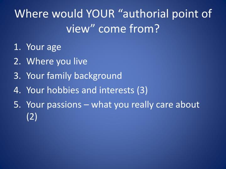 "Where would YOUR ""authorial point of view"" come from?"