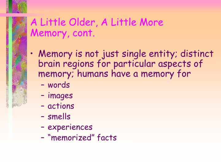 A Little Older, A Little More Memory, cont.