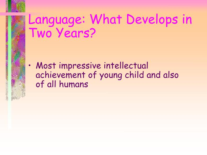 Language: What Develops in Two Years?