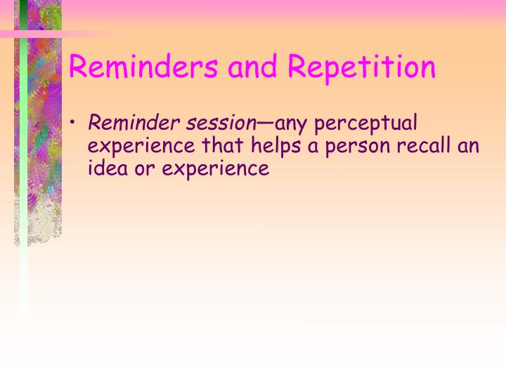 Reminders and Repetition