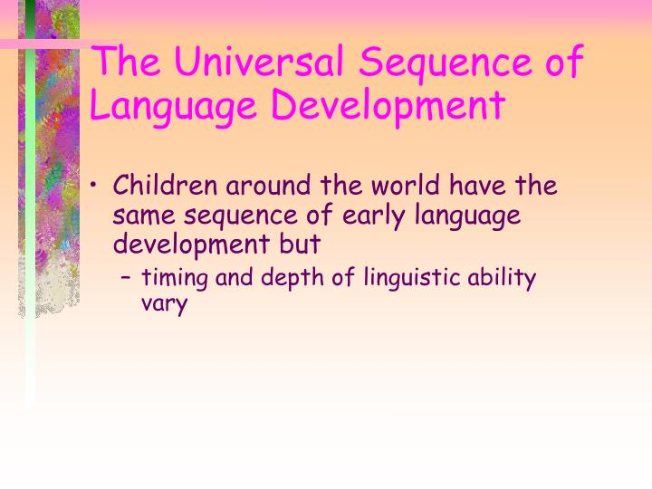 Children around the world have the same sequence of early language development but