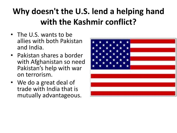 Why doesn't the U.S. lend a helping hand with the Kashmir conflict?