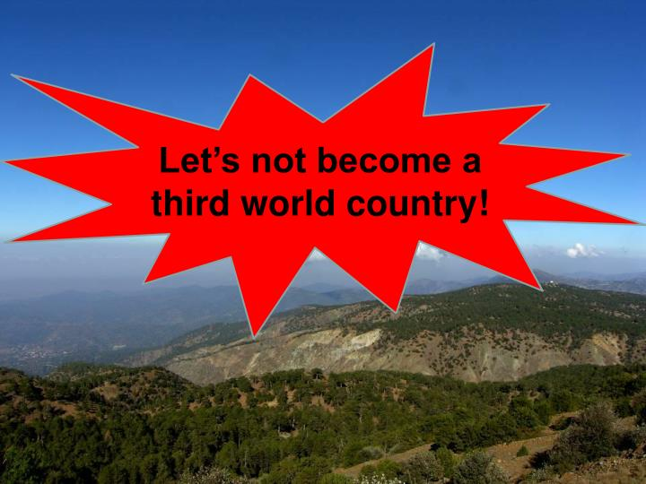 Let's not become a third world country!