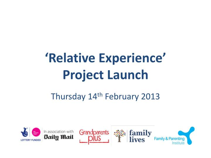 Relative experience project launch