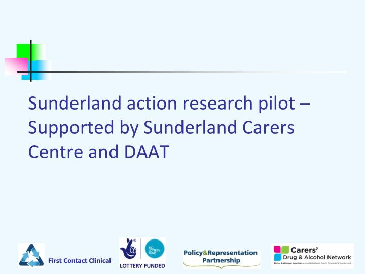 Sunderland action research pilot – Supported by Sunderland Carers Centre and DAAT
