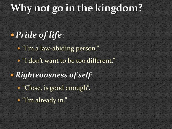 Why not go in the kingdom?