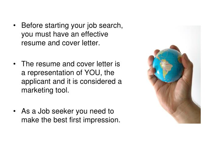 Before starting your job search, you must have an effective resume and cover letter.