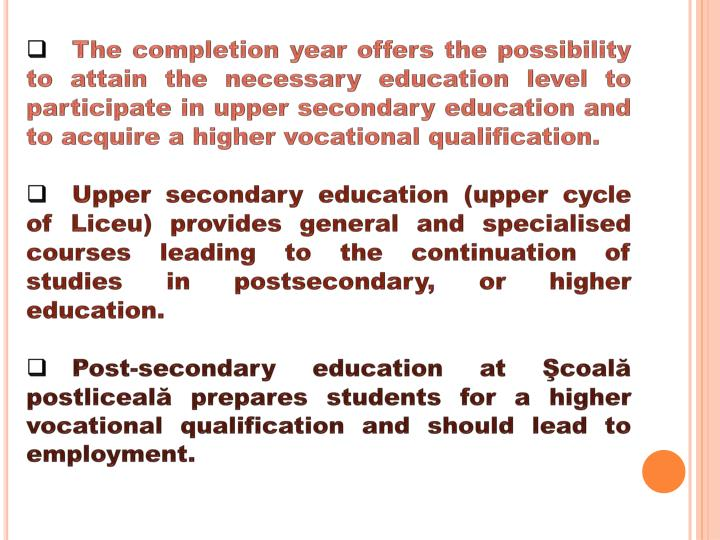 The completion year offers the possibility to attain the necessary education level to participate in upper secondary education and to acquire a higher vocational qualification.