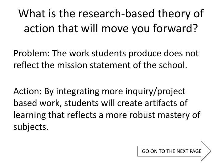 What is the research-based theory of action that will move you forward?