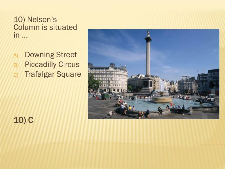 10) Nelson's Column is situated in …