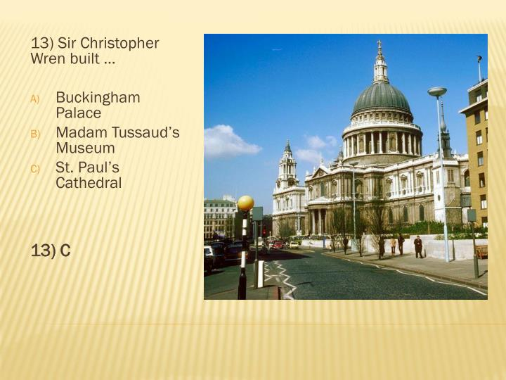 13) Sir Christopher Wren built …