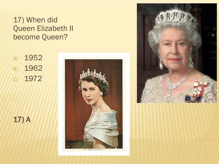 17) When did Queen Elizabeth II become Queen?