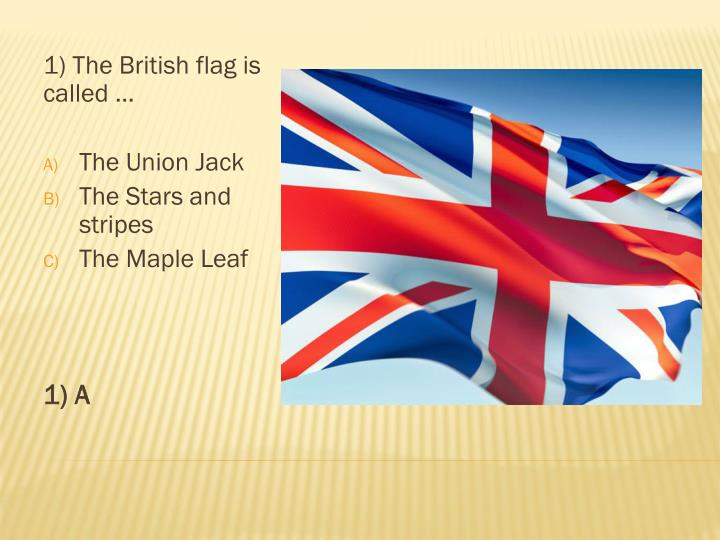 1) The British flag is called …