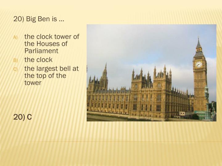 20) Big Ben is …