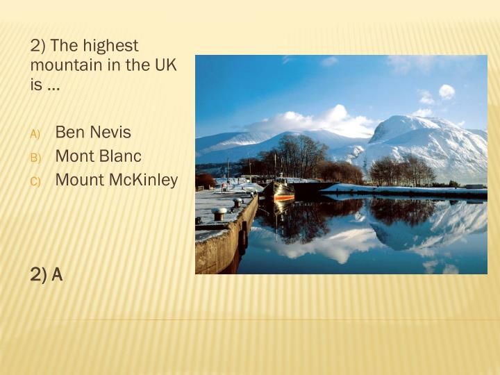 2) The highest mountain in the UK is …