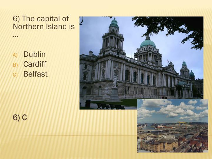 6) The capital of Northern Island is …