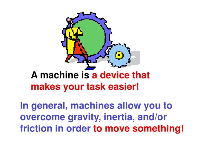 A machine is