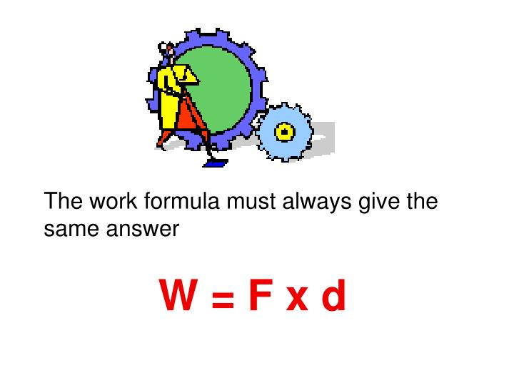 The work formula must always give the same answer