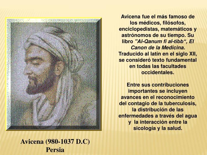 Avicena fue el más famoso de los médicos, filósofos, enciclopedistas, matemáticos y astrónomos de su tiempo. Su libro