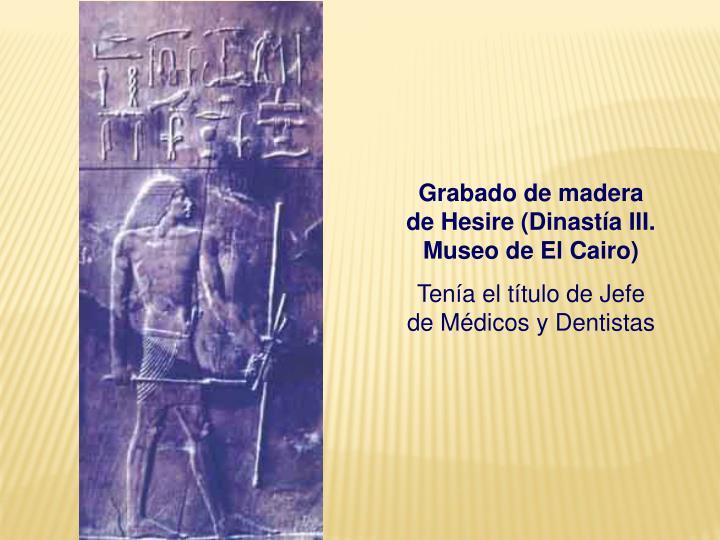 Grabado de madera de Hesire (Dinastía III. Museo de El Cairo)