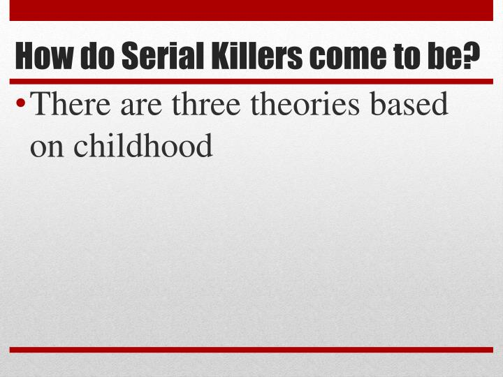 How do Serial Killers come to be?