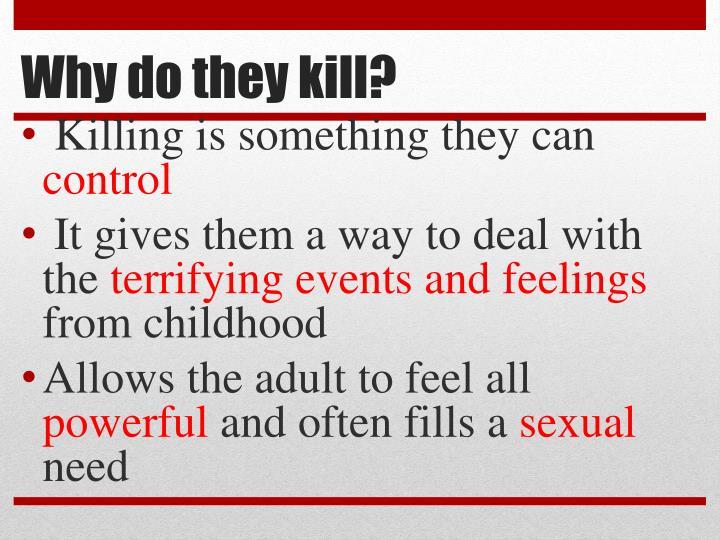 Why do they kill?