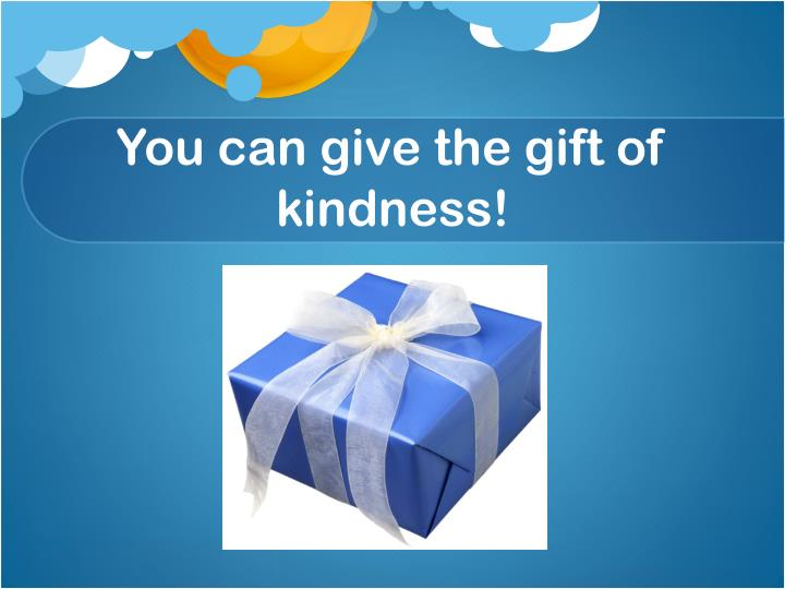 You can give the gift of kindness!