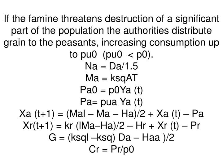 If the famine threatens destruction of a significant part of the population the authorities distribute grain to the peasants, increasing consumption up to pu0  (pu0  < p0).