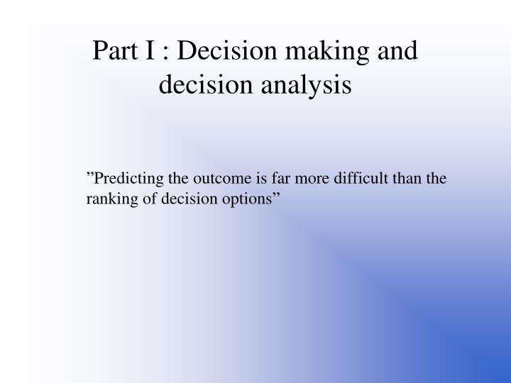 Part I : Decision making and decision analysis