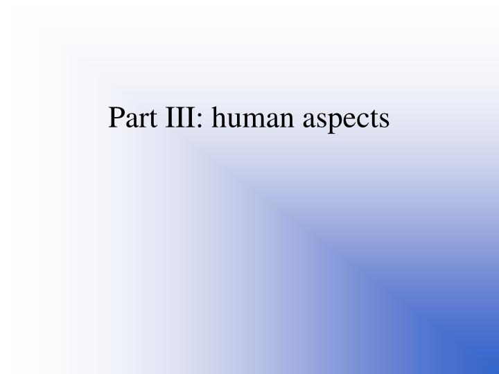 Part III: human aspects