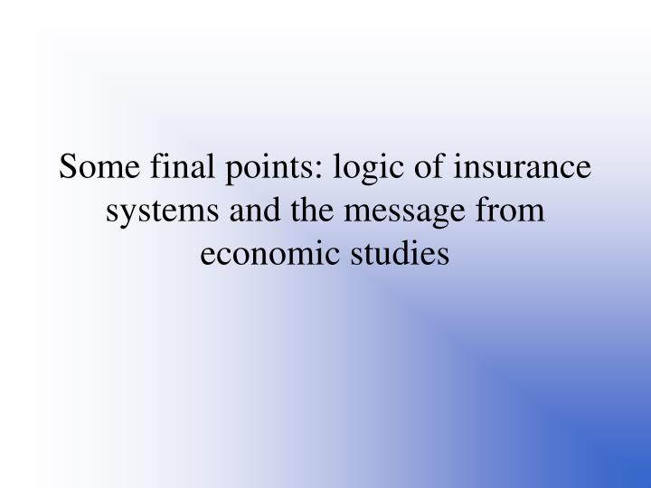 Some final points: logic of insurance systems and the message from economic studies