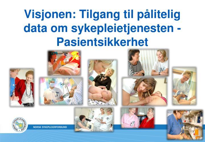 Visjonen: Tilgang til pålitelig data om sykepleietjenesten - Pasientsikkerhet