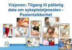 visjonen tilgang til p litelig data om sykepleietjenesten pasientsikkerhet