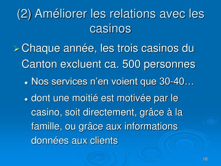 (2) Améliorer les relations avec les casinos