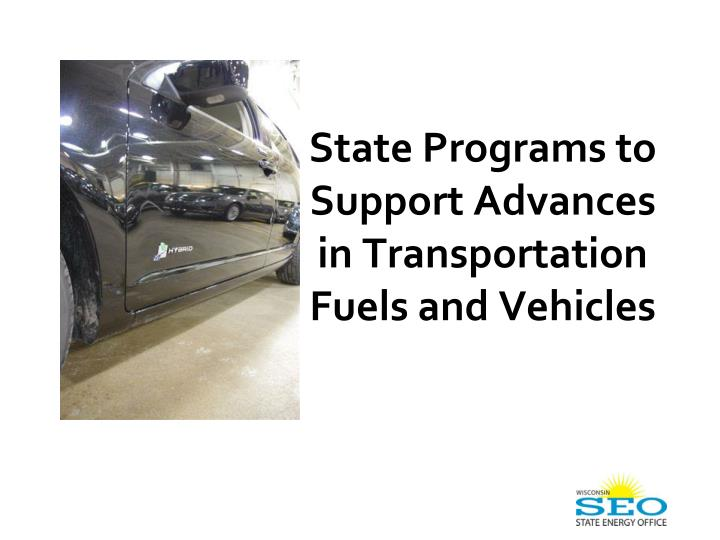 State Programs to Support Advances in Transportation Fuels and Vehicles