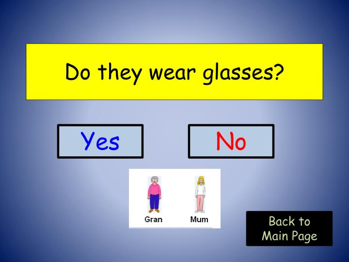 Do they wear glasses?