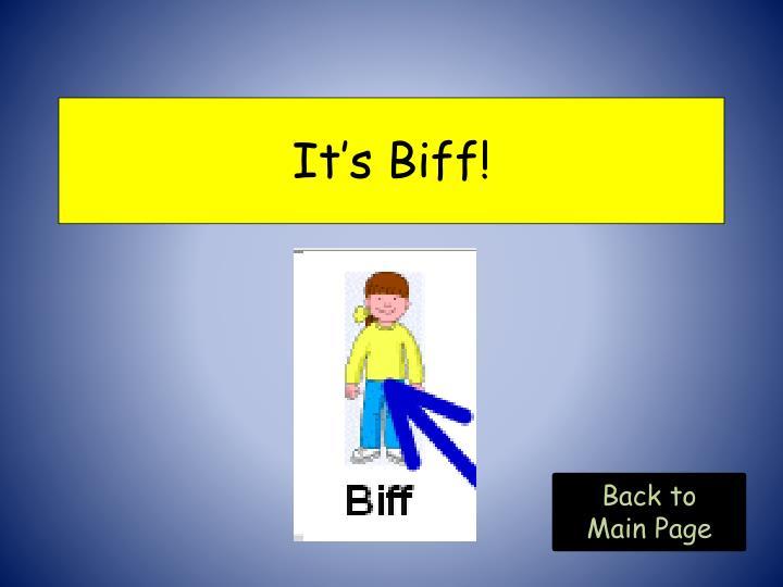 It's Biff!