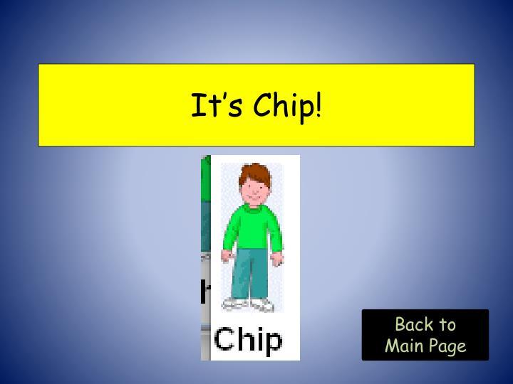 It's Chip!